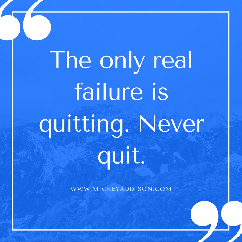the-only-real-failure-is-quitting-never-quit